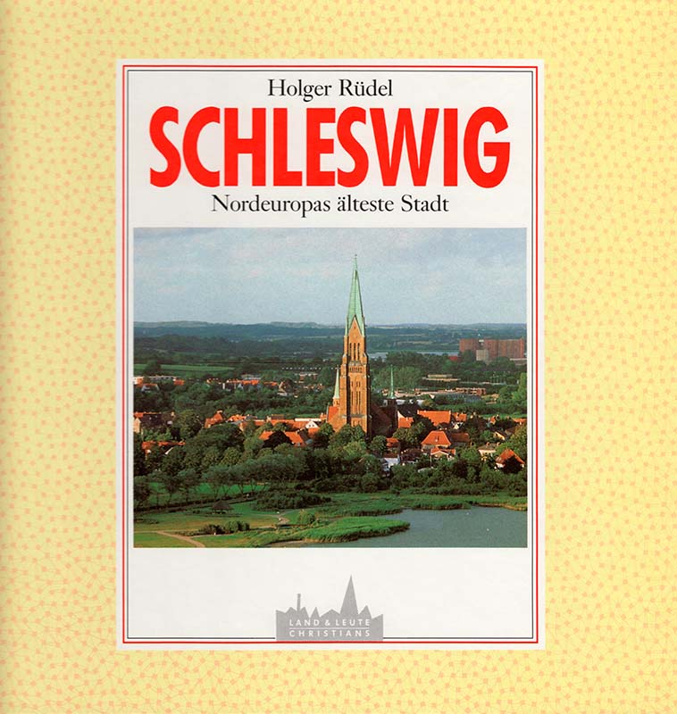"""Cover """"Schleswig - Nordeuopas älteste Stadt"""" © Holger Rüdel www.holger-ruedel.de"""